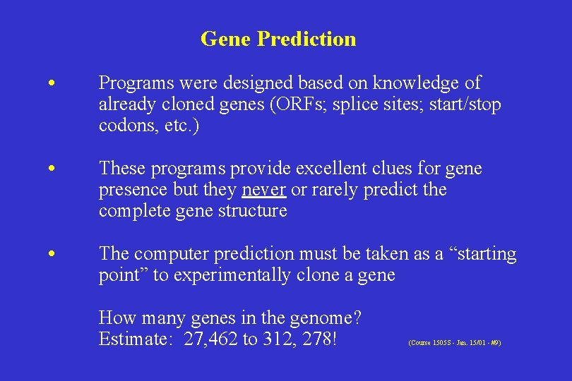 Gene Prediction • Programs were designed based on knowledge of already cloned genes (ORFs;