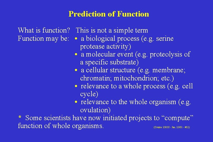 Prediction of Function What is function? This is not a simple term Function may