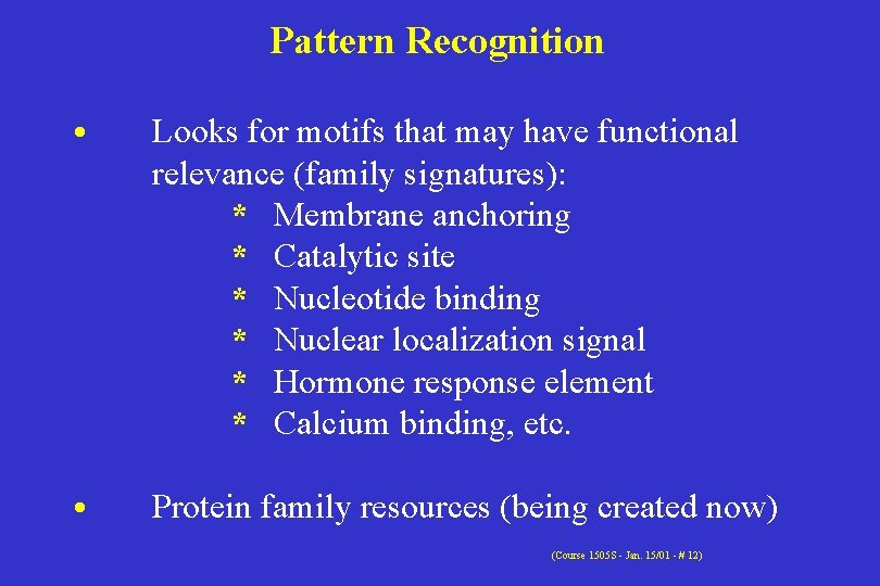 Pattern Recognition • Looks for motifs that may have functional relevance (family signatures): *
