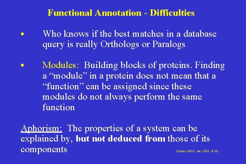Functional Annotation - Difficulties • Who knows if the best matches in a database