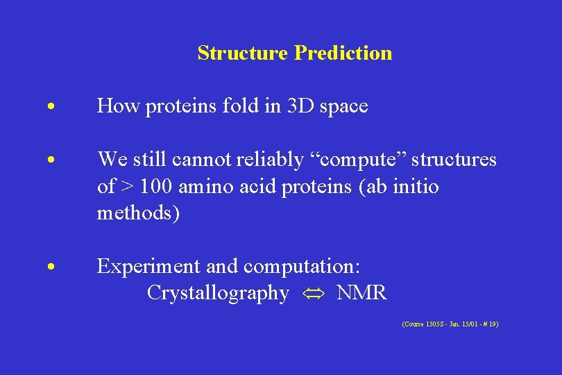 Structure Prediction • How proteins fold in 3 D space • We still cannot