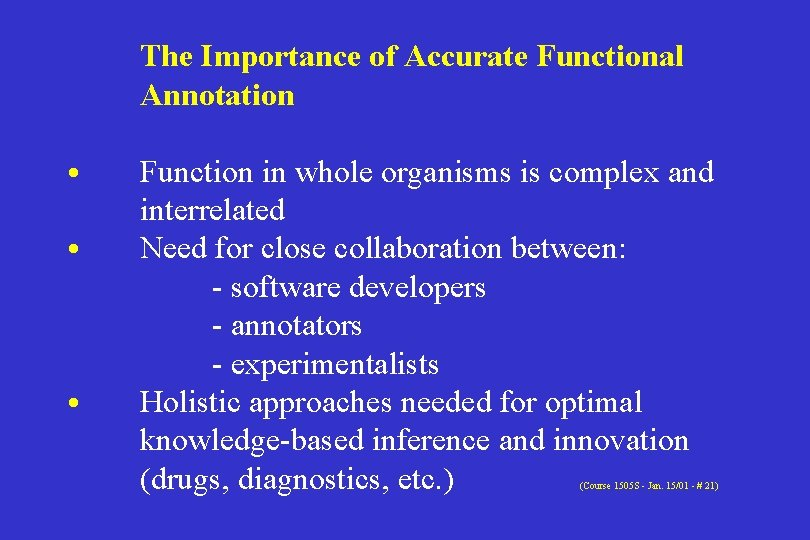 The Importance of Accurate Functional Annotation • • • Function in whole organisms is