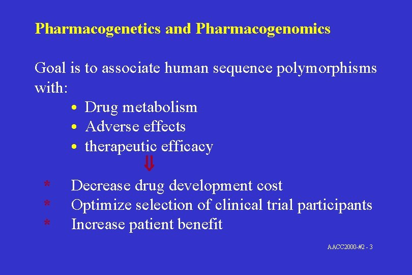Pharmacogenetics and Pharmacogenomics Goal is to associate human sequence polymorphisms with: • Drug metabolism