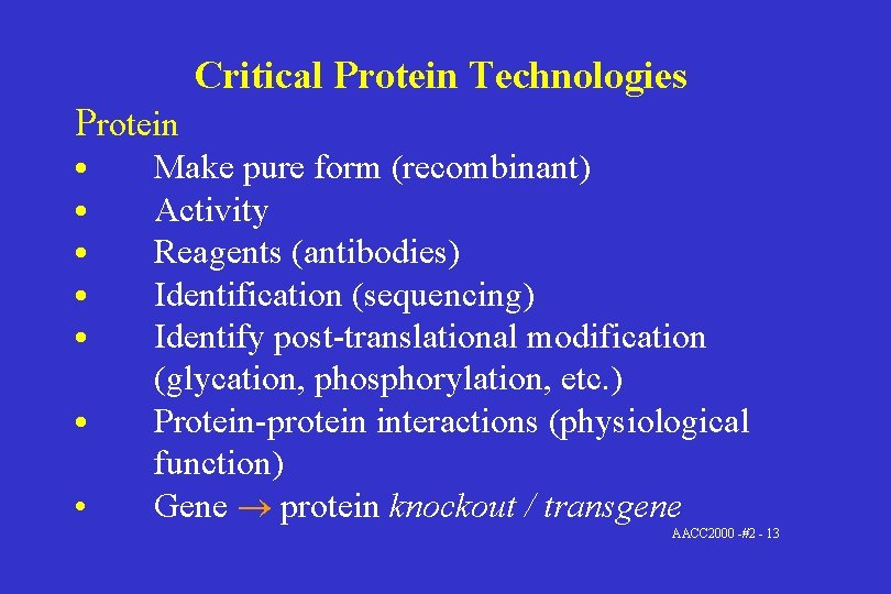 Critical Protein Technologies Protein • • Make pure form (recombinant) Activity Reagents (antibodies) Identification