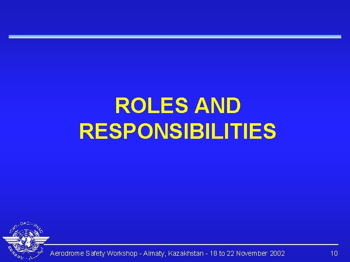 ROLES AND RESPONSIBILITIES Aerodrome Safety Workshop - Almaty, Kazakhstan - 18 to 22 November