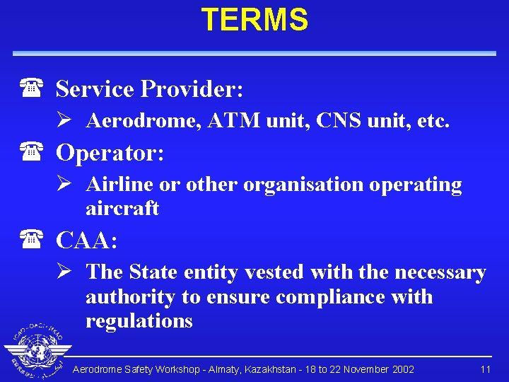 TERMS ( Service Provider: Ø Aerodrome, ATM unit, CNS unit, etc. ( Operator: Ø