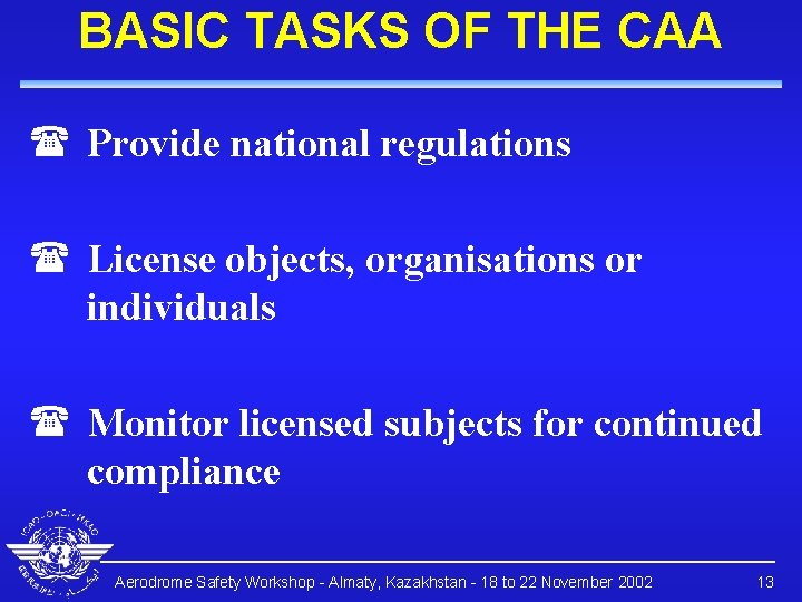 BASIC TASKS OF THE CAA ( Provide national regulations ( License objects, organisations or