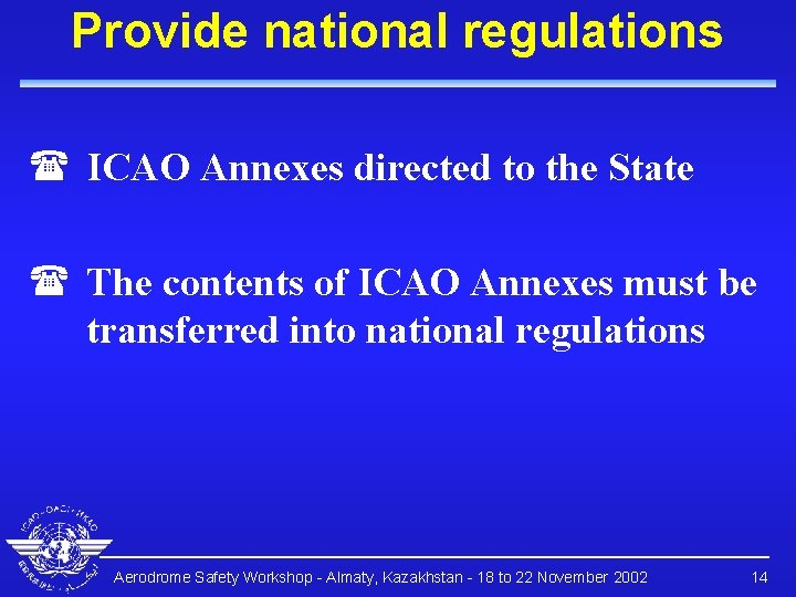 Provide national regulations ( ICAO Annexes directed to the State ( The contents of