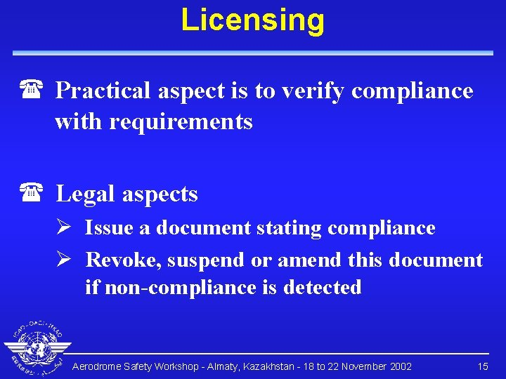 Licensing ( Practical aspect is to verify compliance with requirements ( Legal aspects Ø