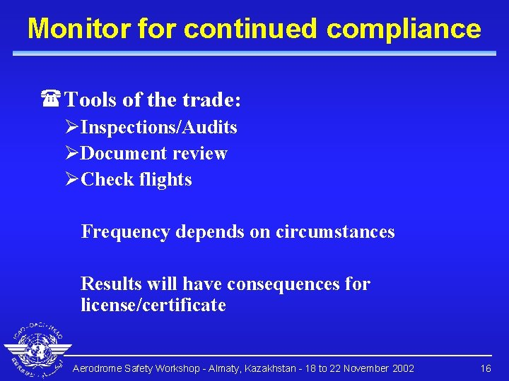 Monitor for continued compliance (Tools of the trade: ØInspections/Audits ØDocument review ØCheck flights Frequency