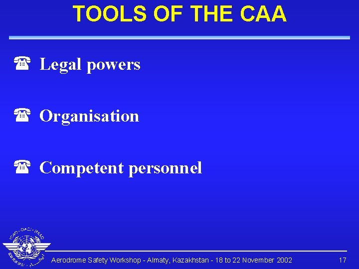 TOOLS OF THE CAA ( Legal powers ( Organisation ( Competent personnel Aerodrome Safety