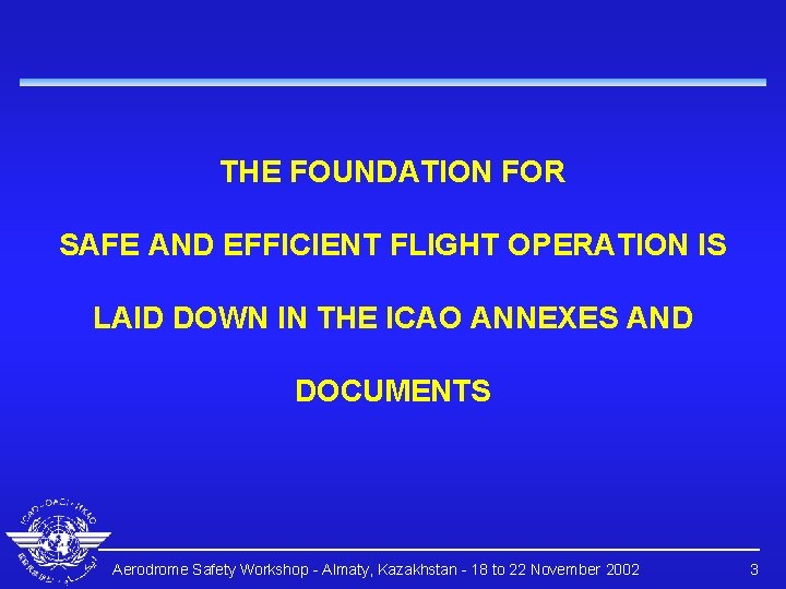 THE FOUNDATION FOR SAFE AND EFFICIENT FLIGHT OPERATION IS LAID DOWN IN THE ICAO