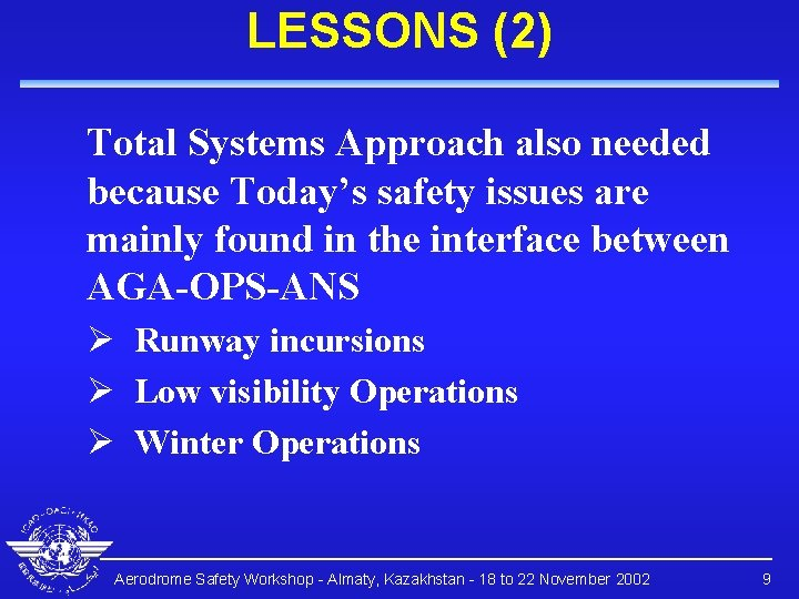 LESSONS (2) Total Systems Approach also needed because Today's safety issues are mainly found