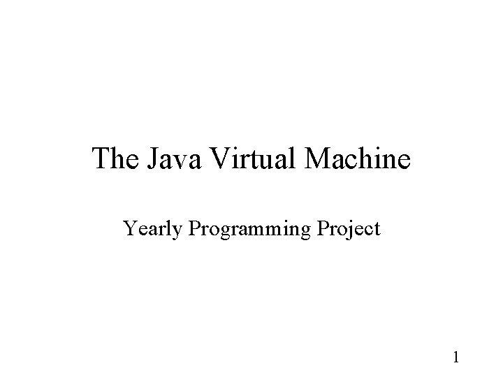 The Java Virtual Machine Yearly Programming Project 1