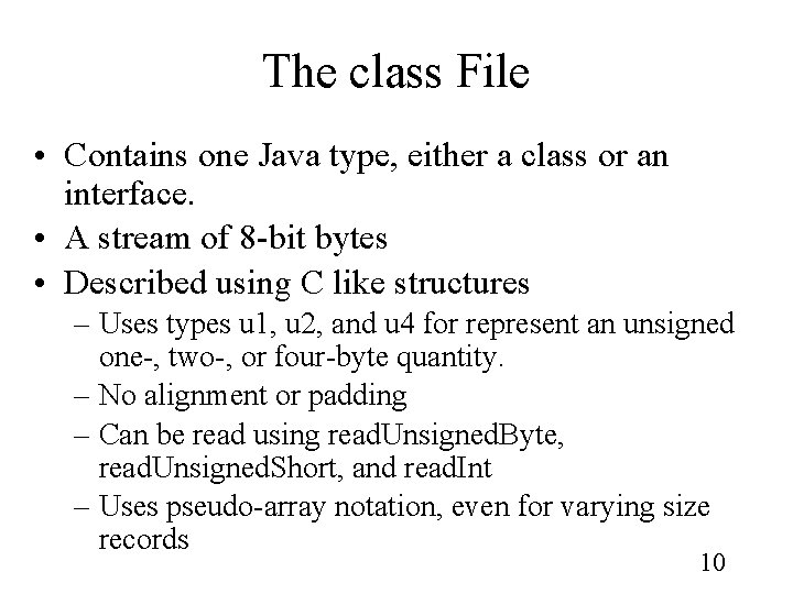 The class File • Contains one Java type, either a class or an interface.