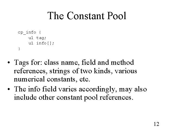 The Constant Pool cp_info { u 1 tag; u 1 info[]; } • Tags