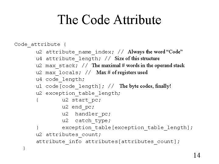 "The Code Attribute Code_attribute { u 2 attribute_name_index; // Always the word ""Code"" u"