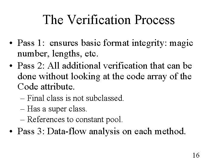 The Verification Process • Pass 1: ensures basic format integrity: magic number, lengths, etc.
