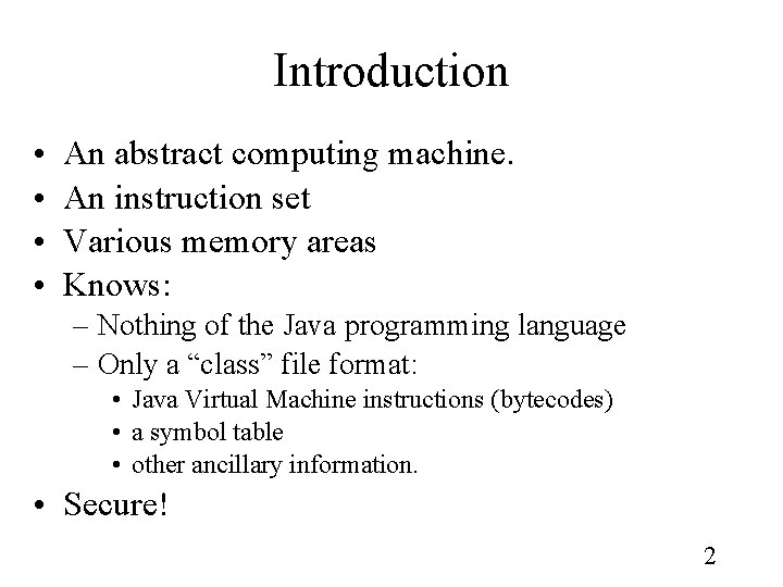 Introduction • • An abstract computing machine. An instruction set Various memory areas Knows: