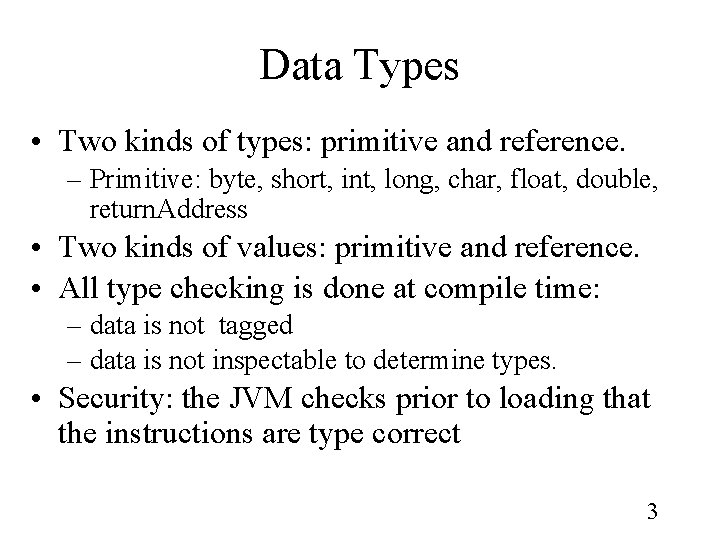 Data Types • Two kinds of types: primitive and reference. – Primitive: byte, short,