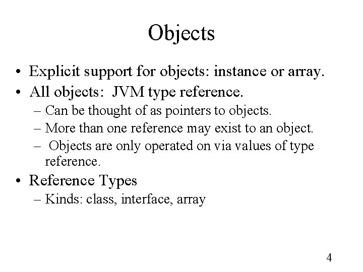 Objects • Explicit support for objects: instance or array. • All objects: JVM type
