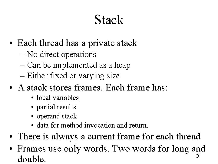 Stack • Each thread has a private stack – No direct operations – Can