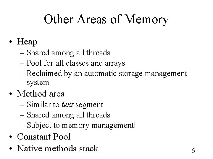 Other Areas of Memory • Heap – Shared among all threads – Pool for