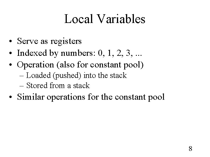 Local Variables • Serve as registers • Indexed by numbers: 0, 1, 2, 3,