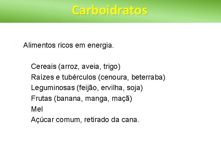 Carboidratos § Alimentos ricos em energia. § § § Cereais (arroz, aveia, trigo) Raízes