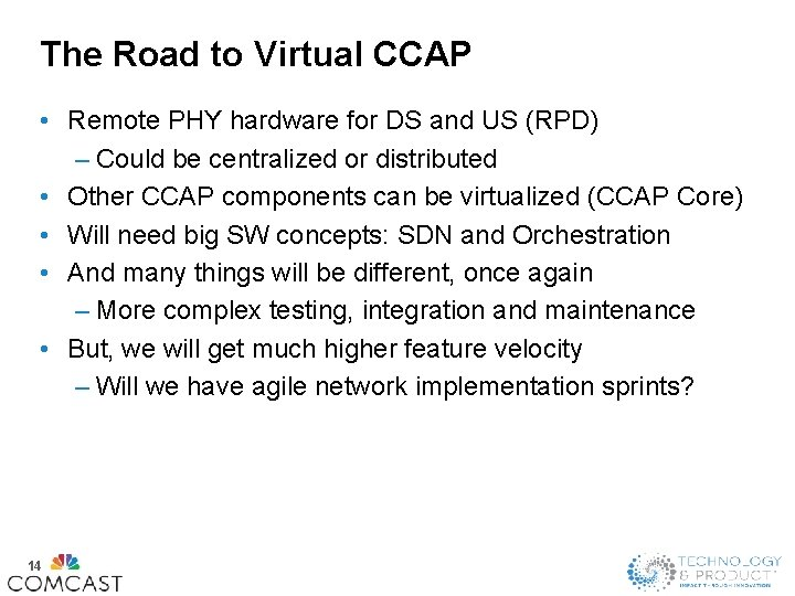 The Road to Virtual CCAP • Remote PHY hardware for DS and US (RPD)