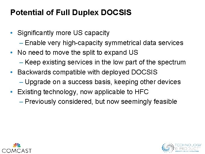 Potential of Full Duplex DOCSIS • Significantly more US capacity – Enable very high-capacity