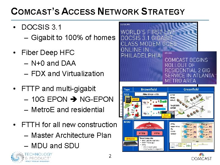 COMCAST'S ACCESS NETWORK STRATEGY • DOCSIS 3. 1 – Gigabit to 100% of homes