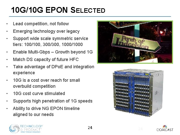 10 G/10 G EPON SELECTED • Lead competition, not follow • Emerging technology over