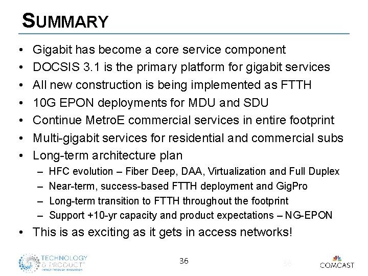 SUMMARY • • Gigabit has become a core service component DOCSIS 3. 1 is