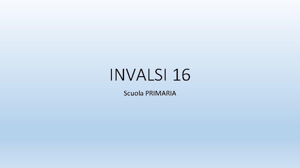 INVALSI 16 Scuola PRIMARIA