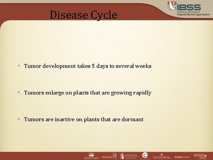 Disease Cycle • Tumor development takes 5 days to several weeks • Tumors enlarge