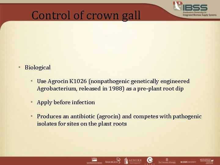 Control of crown gall • Biological • Use Agrocin K 1026 (nonpathogenic genetically engineered