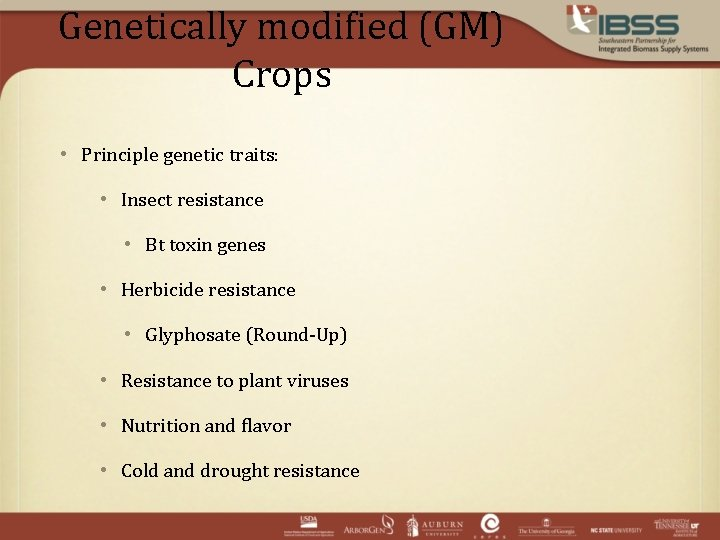 Genetically modified (GM) Crops • Principle genetic traits: • Insect resistance • Bt toxin