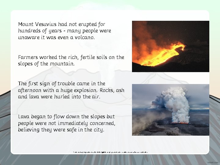 Mount Vesuvius had not erupted for hundreds of years - many people were unaware