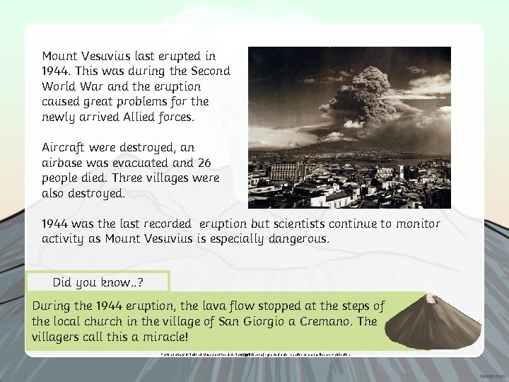 Mount Vesuvius last erupted in 1944. This was during the Second World War and
