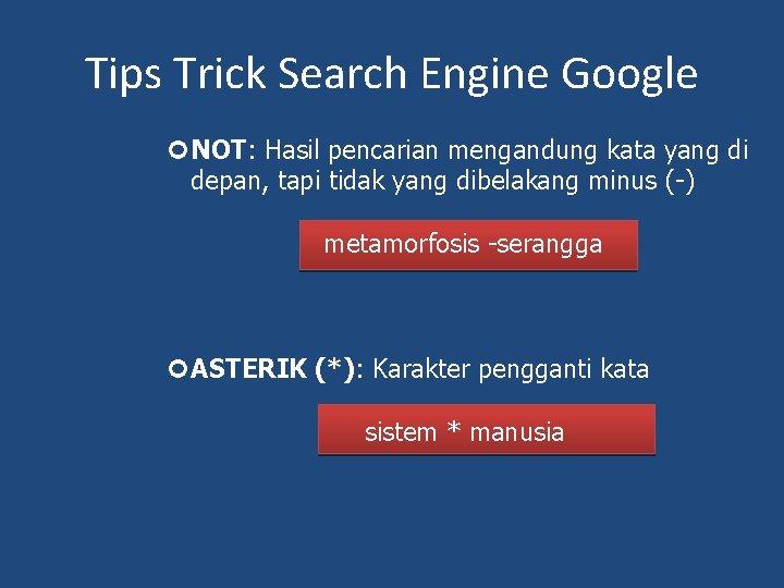 Tips Trick Search Engine Google NOT: Hasil pencarian mengandung kata yang di depan, tapi