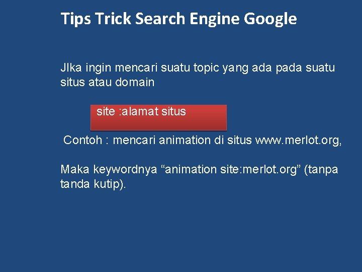 Tips Trick Search Engine Google JIka ingin mencari suatu topic yang ada pada suatu