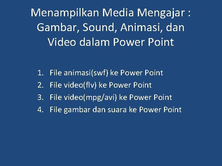 Menampilkan Media Mengajar : Gambar, Sound, Animasi, dan Video dalam Power Point 1. 2.