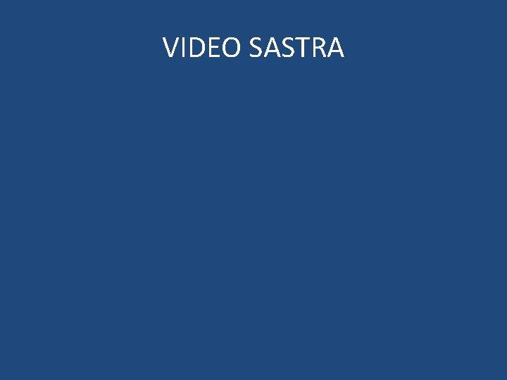 VIDEO SASTRA