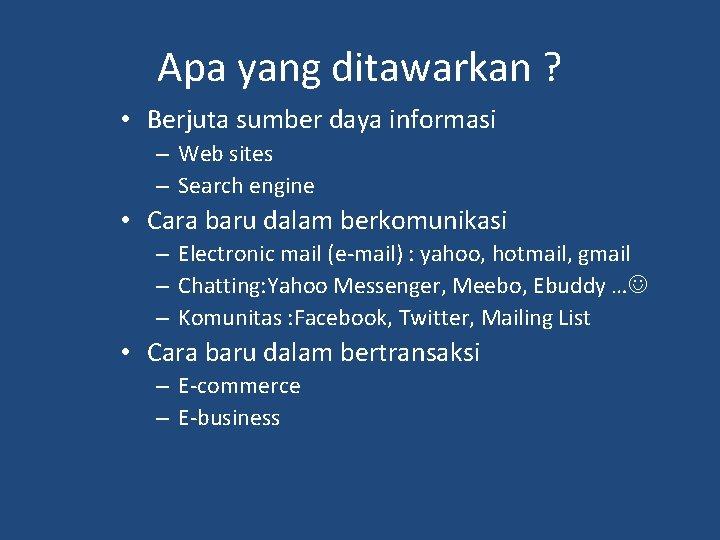 Apa yang ditawarkan ? • Berjuta sumber daya informasi – Web sites – Search
