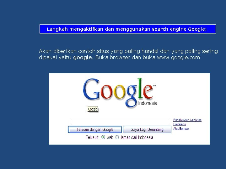 Langkah mengaktifkan dan menggunakan search engine Google: Akan diberikan contoh situs yang paling handal