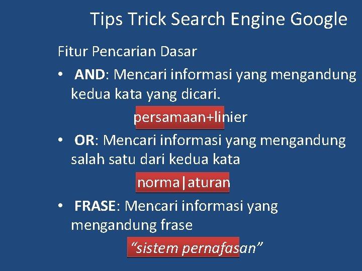 Tips Trick Search Engine Google Fitur Pencarian Dasar • AND: Mencari informasi yang mengandung