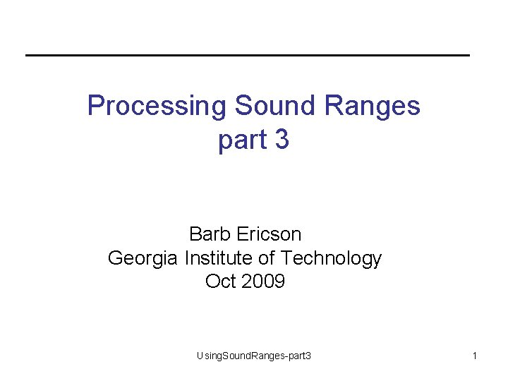 Processing Sound Ranges part 3 Barb Ericson Georgia Institute of Technology Oct 2009 Using.