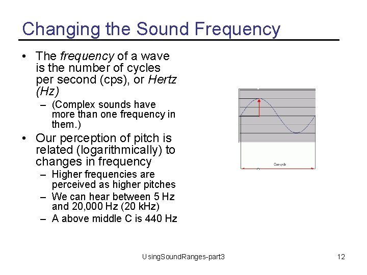 Changing the Sound Frequency • The frequency of a wave is the number of
