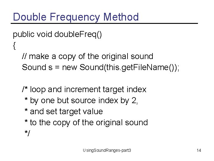 Double Frequency Method public void double. Freq() { // make a copy of the